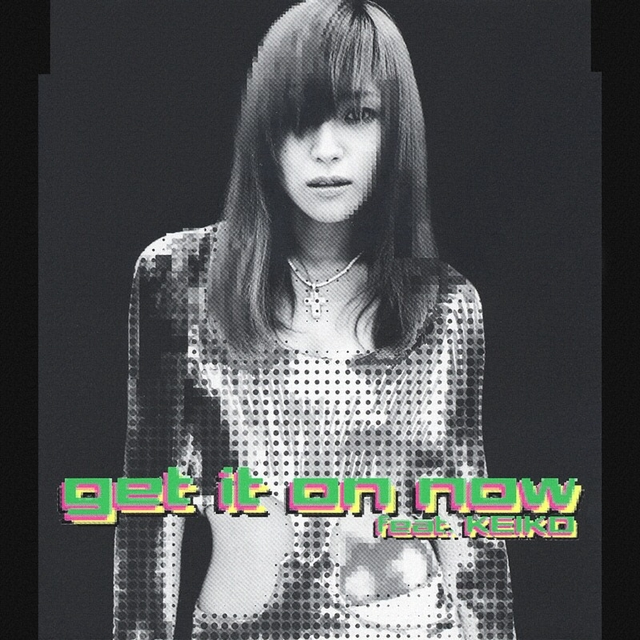 """get it on now feat. KEIKO"""" by ..."""